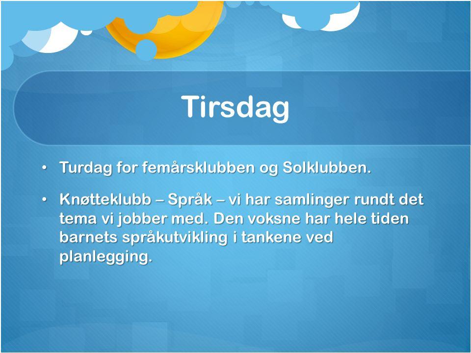 Tirsdag Turdag for femårsklubben og Solklubben. Turdag for femårsklubben og Solklubben.