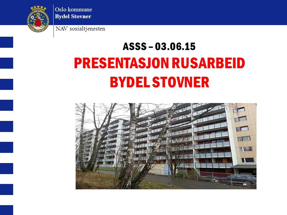 Oslo kommune Bydel Stovner BOLIGKONFERANSEN N NAV sosialtjenesten ASSS – 03.06.15 PRESENTASJON RUSARBEID BYDEL STOVNER (Sett inn bilde av blokka)