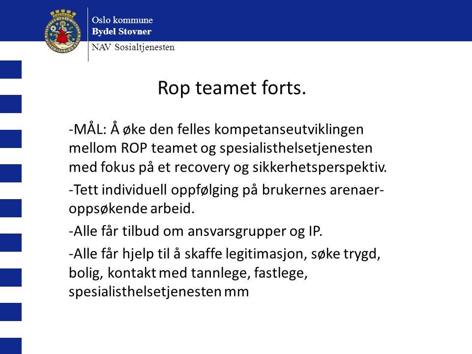 Oslo kommune Bydel Stovner NAV Sosialtjenesten -MÅL: Å øke den felles kompetanseutviklingen mellom ROP teamet og spesialisthelsetjenesten med fokus på et recovery og sikkerhetsperspektiv.