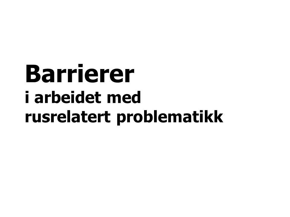 Barrierer i arbeidet med rusrelatert problematikk