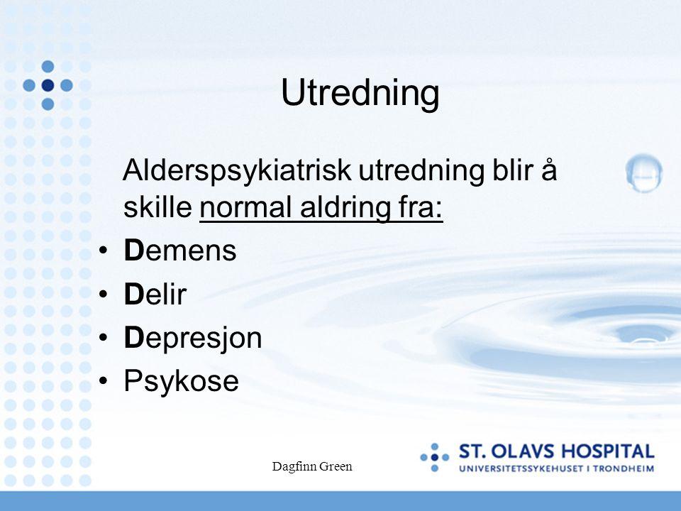 Dagfinn Green Utredning Alderspsykiatrisk utredning blir å skille normal aldring fra: Demens Delir Depresjon Psykose