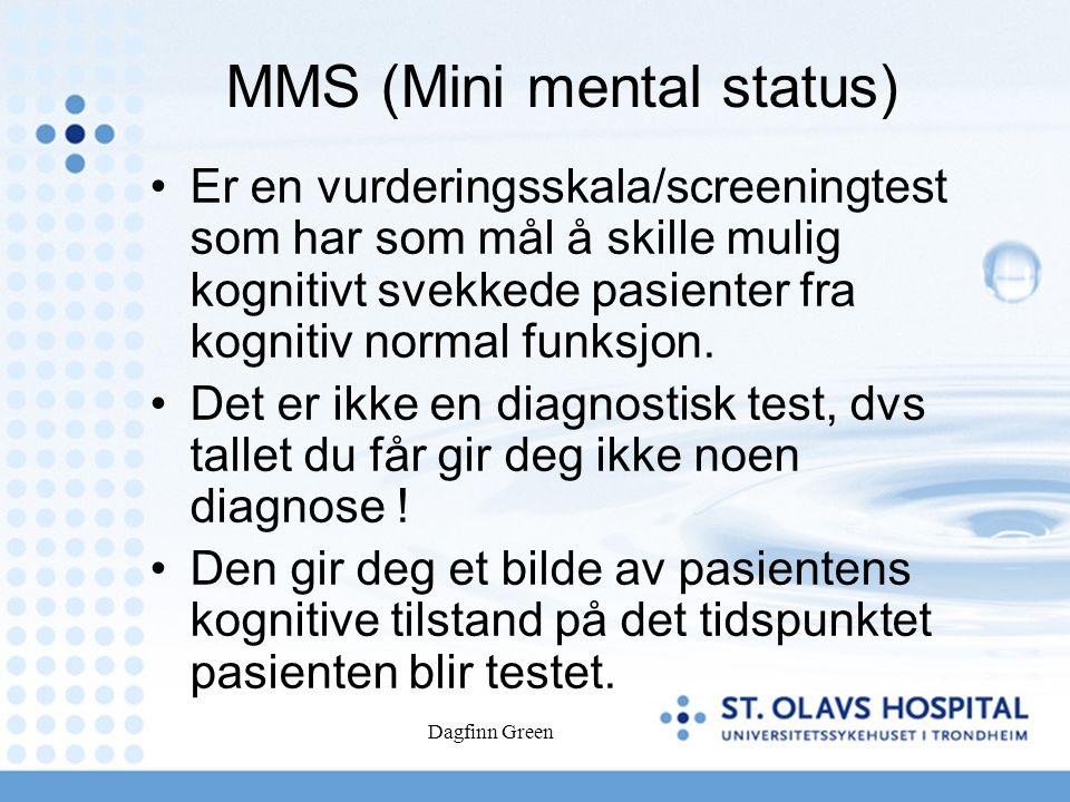 Dagfinn Green MMS (Mini mental status) Er en vurderingsskala/screeningtest som har som mål å skille mulig kognitivt svekkede pasienter fra kognitiv normal funksjon.