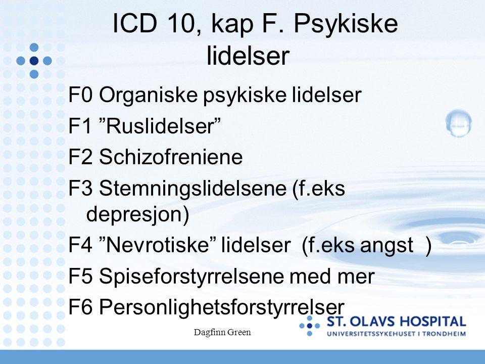 Dagfinn Green ICD 10, kap F.