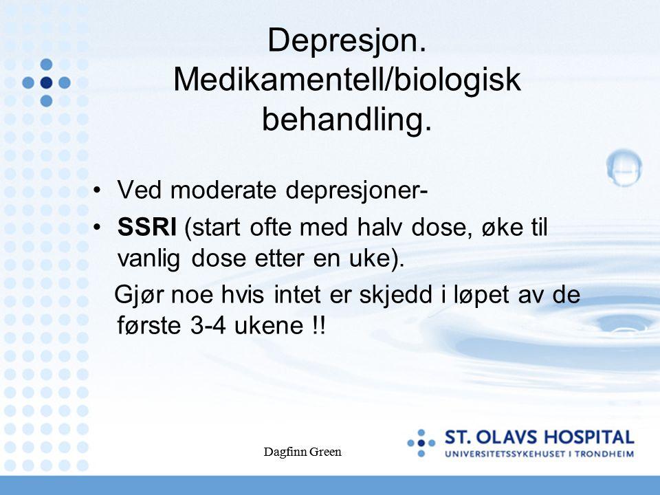 Dagfinn Green Depresjon. Medikamentell/biologisk behandling.