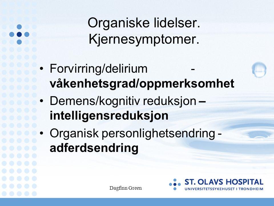 Dagfinn Green Organiske lidelser. Kjernesymptomer.
