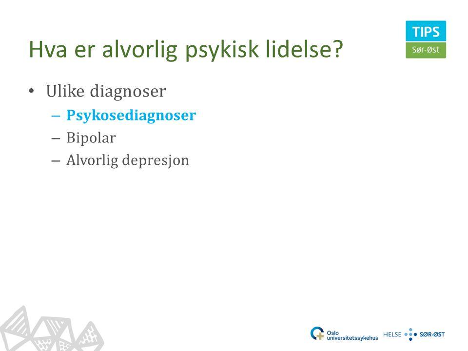 Hva er alvorlig psykisk lidelse Ulike diagnoser – Psykosediagnoser – Bipolar – Alvorlig depresjon