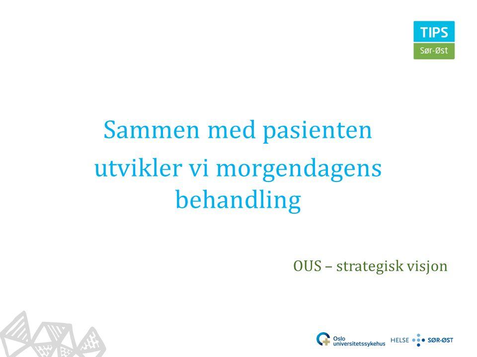 Sammen med pasienten utvikler vi morgendagens behandling OUS – strategisk visjon