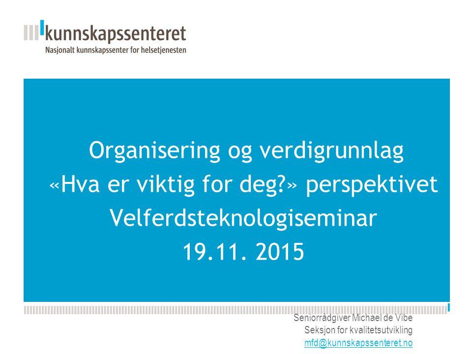 Kunnskapsesenterets nye PPT-mal Organisering og verdigrunnlag «Hva er viktig for deg » perspektivet Velferdsteknologiseminar 19.11.