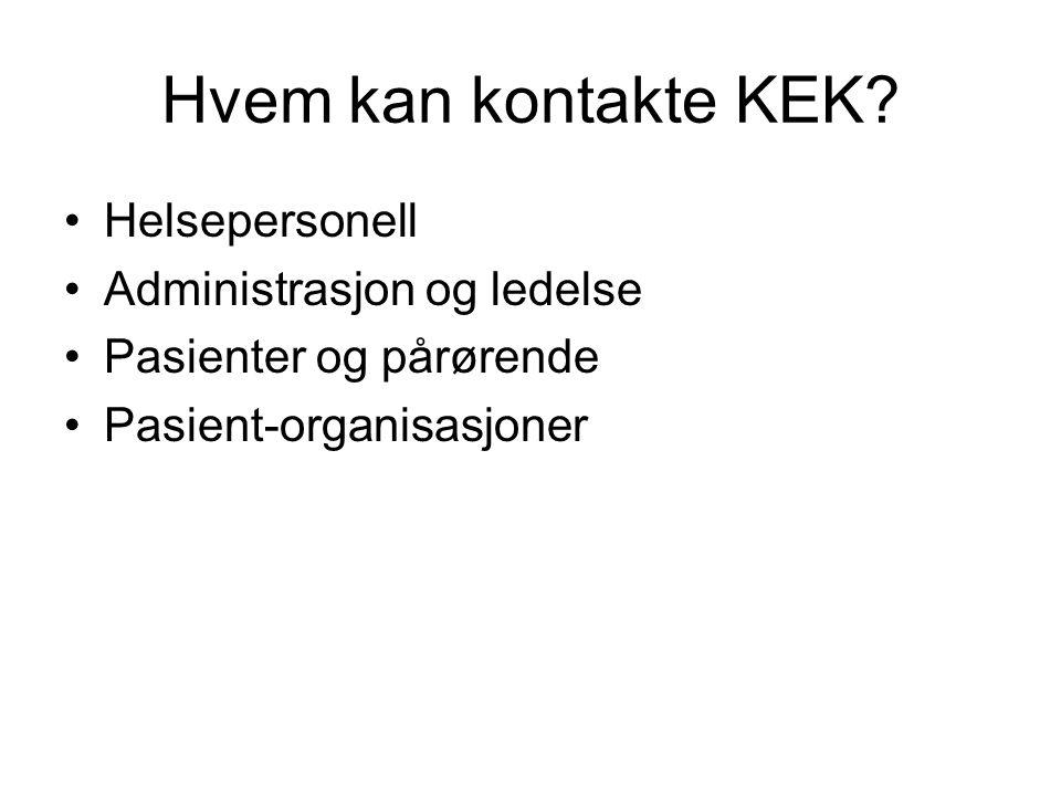 Hvem kan kontakte KEK? Helsepersonell Administrasjon og ledelse Pasienter og pårørende Pasient-organisasjoner