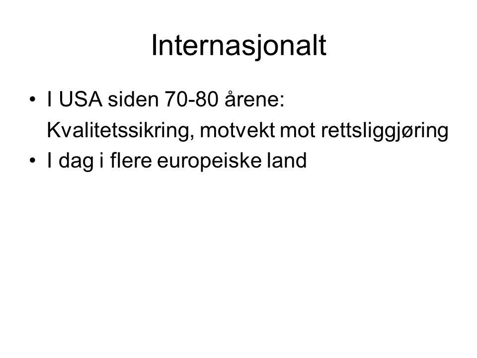 Internasjonalt I USA siden 70-80 årene: Kvalitetssikring, motvekt mot rettsliggjøring I dag i flere europeiske land