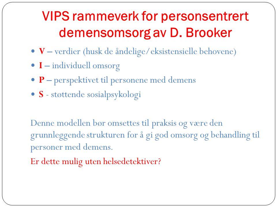 VIPS rammeverk for personsentrert demensomsorg av D. Brooker V – verdier (husk de åndelige/eksistensielle behovene) I – individuell omsorg P – perspek