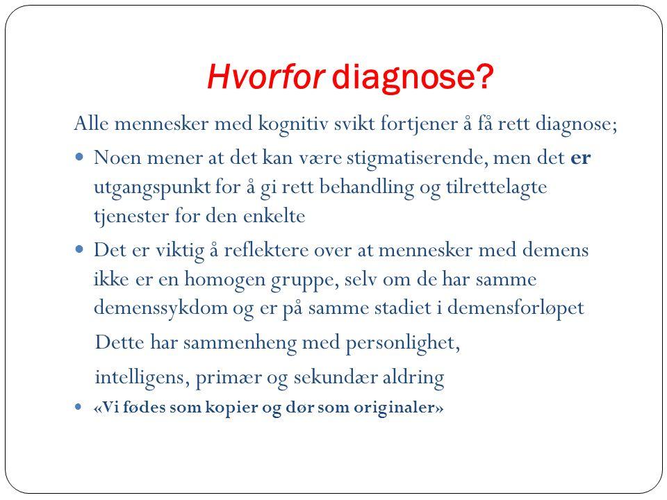 Hvorfor diagnose? Alle mennesker med kognitiv svikt fortjener å få rett diagnose; Noen mener at det kan være stigmatiserende, men det er utgangspunkt
