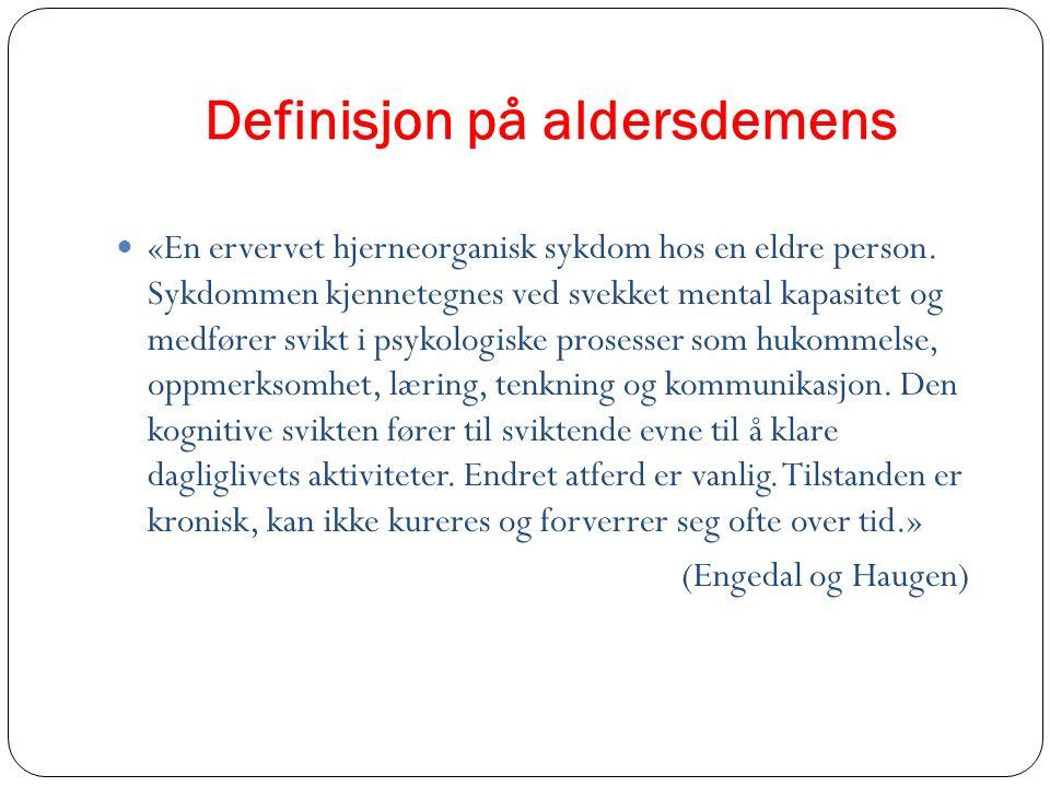 Definisjon på aldersdemens «En ervervet hjerneorganisk sykdom hos en eldre person. Sykdommen kjennetegnes ved svekket mental kapasitet og medfører svi