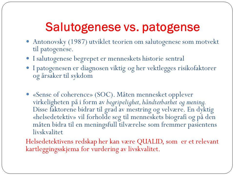 Salutogenese vs. patogense Antonovsky (1987) utviklet teorien om salutogenese som motvekt til patogenese. I salutogenese begrepet er menneskets histor