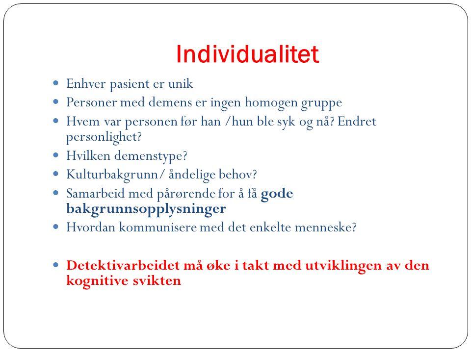 Individualitet Enhver pasient er unik Personer med demens er ingen homogen gruppe Hvem var personen før han /hun ble syk og nå? Endret personlighet? H