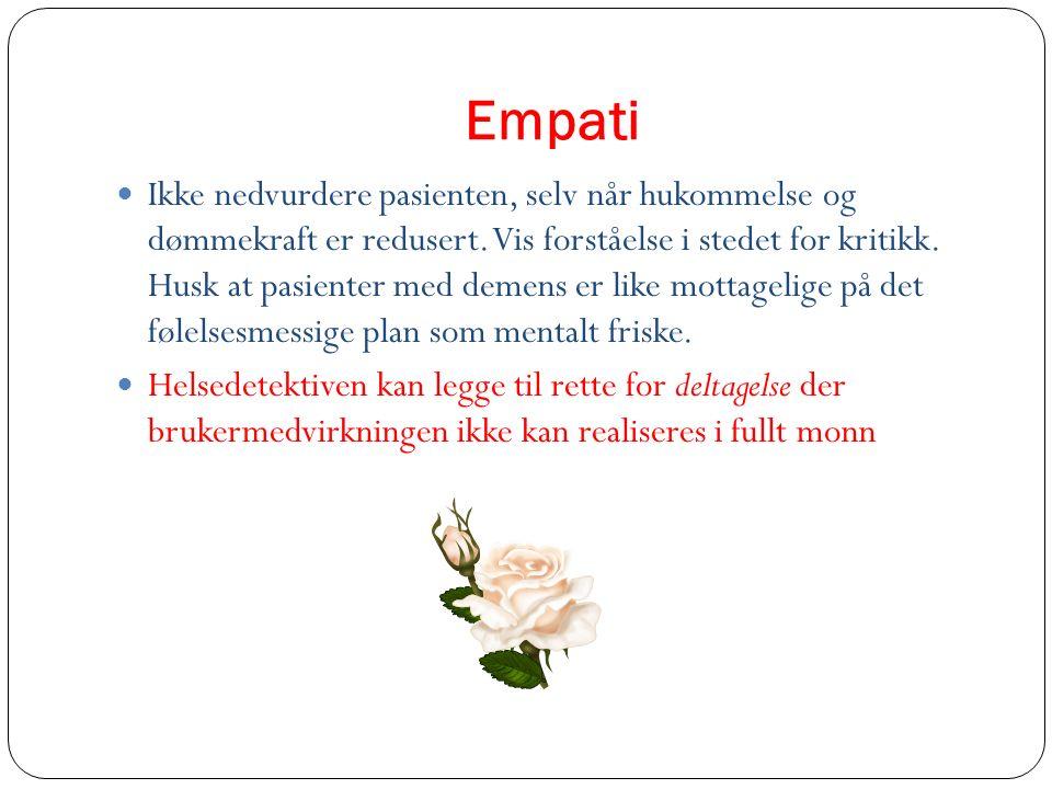 Empati Ikke nedvurdere pasienten, selv når hukommelse og dømmekraft er redusert. Vis forståelse i stedet for kritikk. Husk at pasienter med demens er