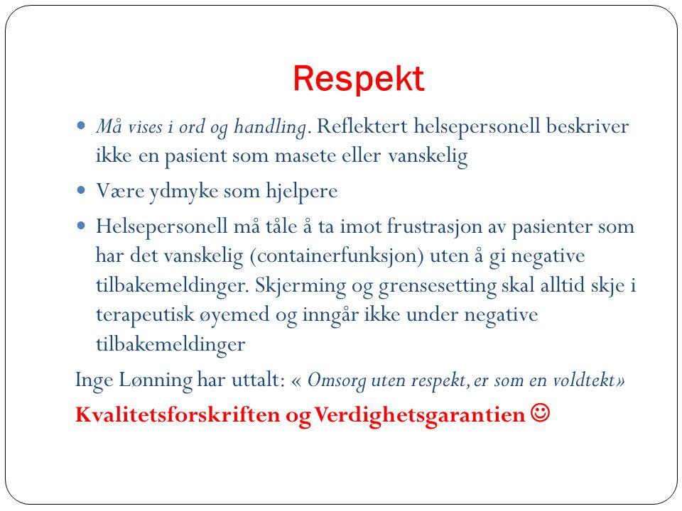 Respekt Må vises i ord og handling. Reflektert helsepersonell beskriver ikke en pasient som masete eller vanskelig Være ydmyke som hjelpere Helseperso