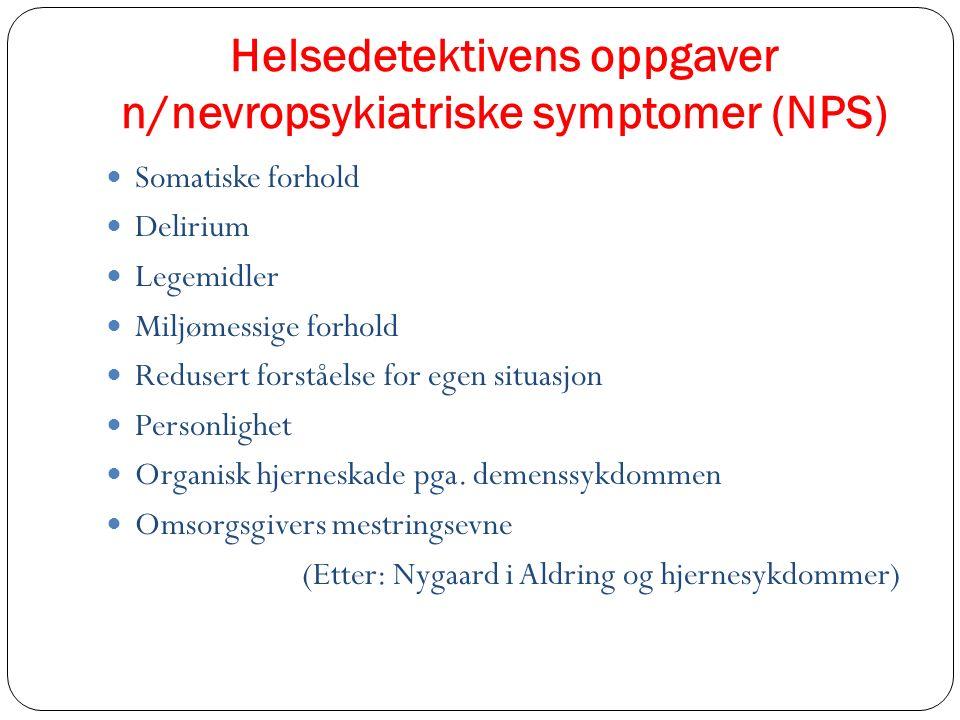 Helsedetektivens oppgaver n/nevropsykiatriske symptomer (NPS) Somatiske forhold Delirium Legemidler Miljømessige forhold Redusert forståelse for egen