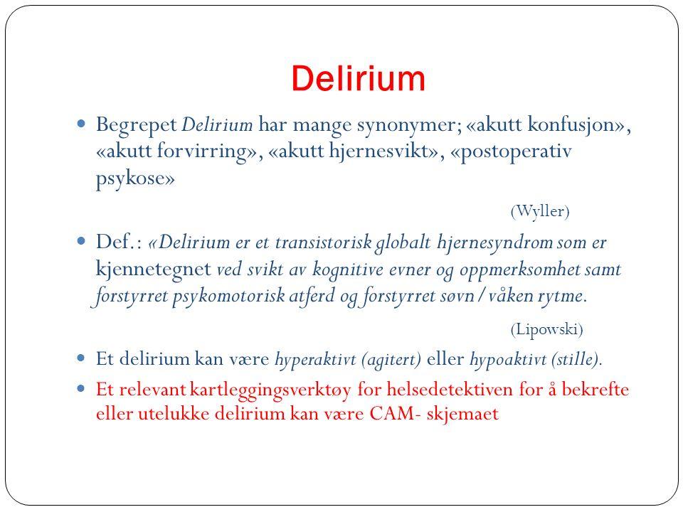 Delirium Begrepet Delirium har mange synonymer; «akutt konfusjon», «akutt forvirring», «akutt hjernesvikt», «postoperativ psykose» (Wyller) Def.: «Del