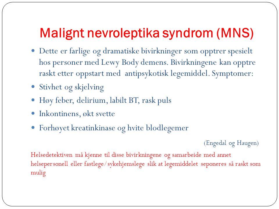 Malignt nevroleptika syndrom (MNS) Dette er farlige og dramatiske bivirkninger som opptrer spesielt hos personer med Lewy Body demens. Bivirkningene k
