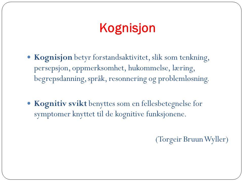 Kognisjon Kognisjon betyr forstandsaktivitet, slik som tenkning, persepsjon, oppmerksomhet, hukommelse, læring, begrepsdanning, språk, resonnering og