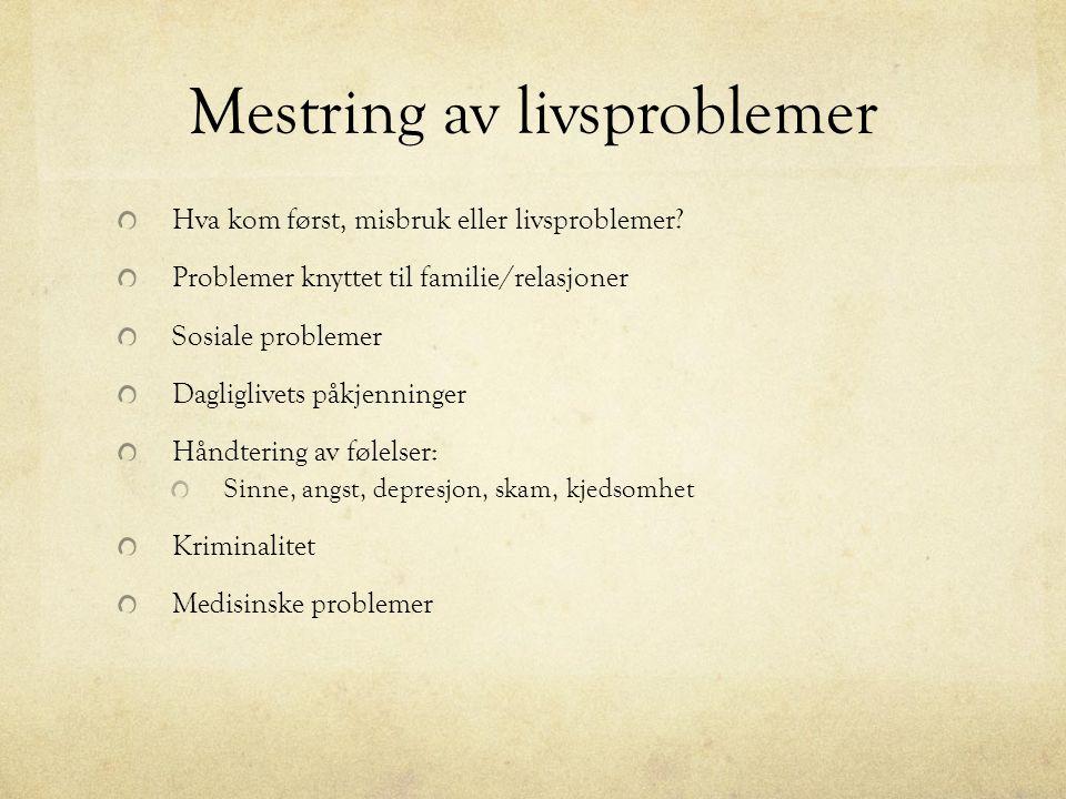 Mestring av livsproblemer Hva kom først, misbruk eller livsproblemer.