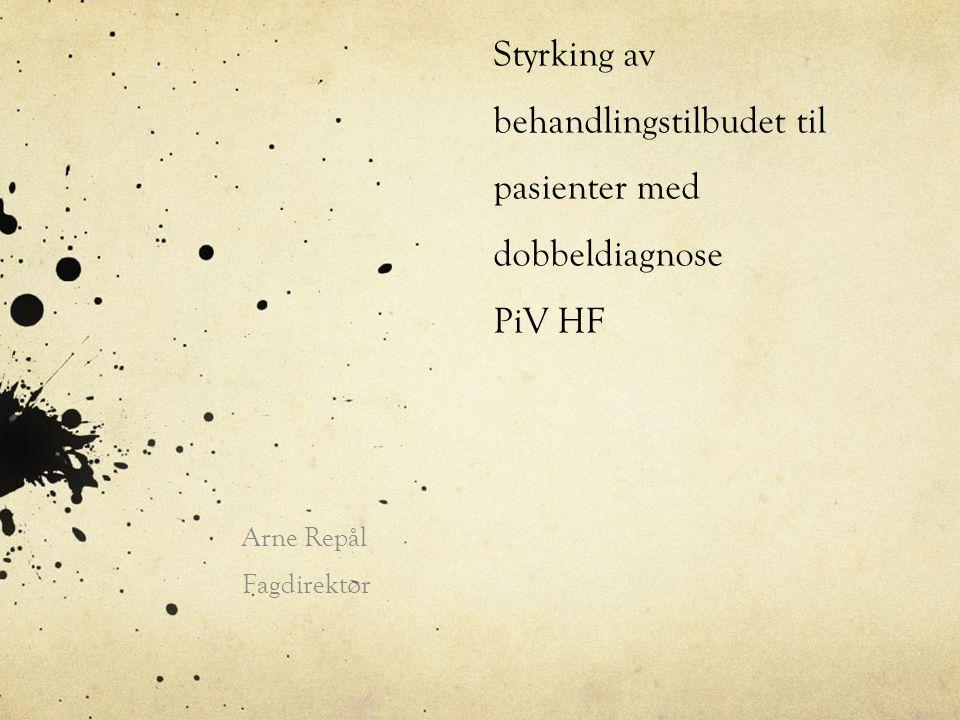 Styrking av behandlingstilbudet til pasienter med dobbeldiagnose PiV HF Arne Repål Fagdirektør