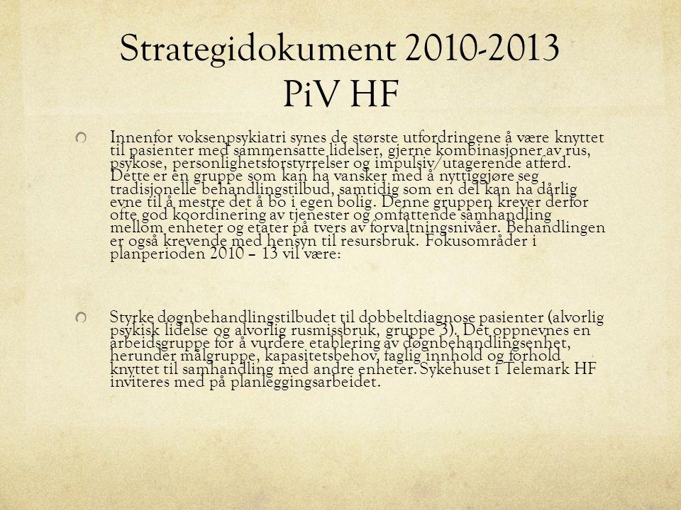 Strategidokument 2010-2013 PiV HF Innenfor voksenpsykiatri synes de største utfordringene å være knyttet til pasienter med sammensatte lidelser, gjerne kombinasjoner av rus, psykose, personlighetsforstyrrelser og impulsiv/utagerende atferd.