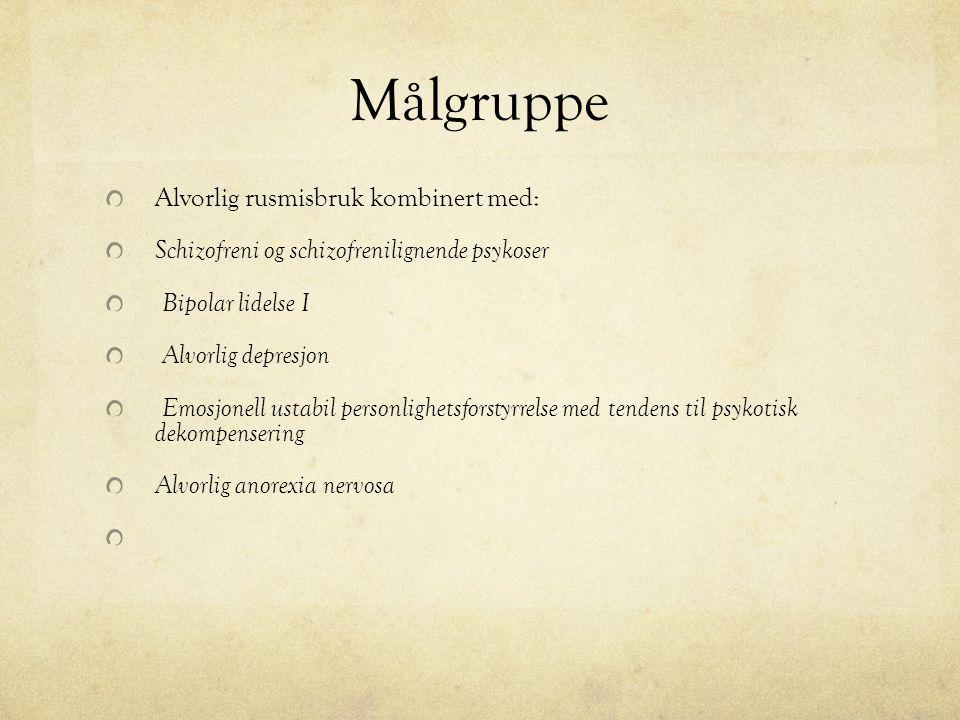 Målgruppe Alvorlig rusmisbruk kombinert med: Schizofreni og schizofrenilignende psykoser Bipolar lidelse I Alvorlig depresjon Emosjonell ustabil personlighetsforstyrrelse med tendens til psykotisk dekompensering Alvorlig anorexia nervosa