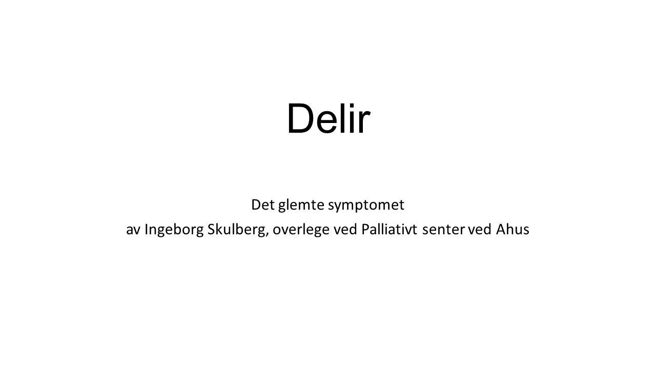 DELIR betyr av sporet Norsk : akutt forvirringstilstand Andre begreper som blir brukt: akutt konfusjon, akutt hjernesvikt, toksisk psykose, terminal uro terminalt delirium