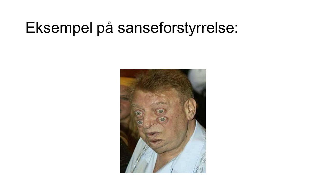 Eksempel på sanseforstyrrelse: