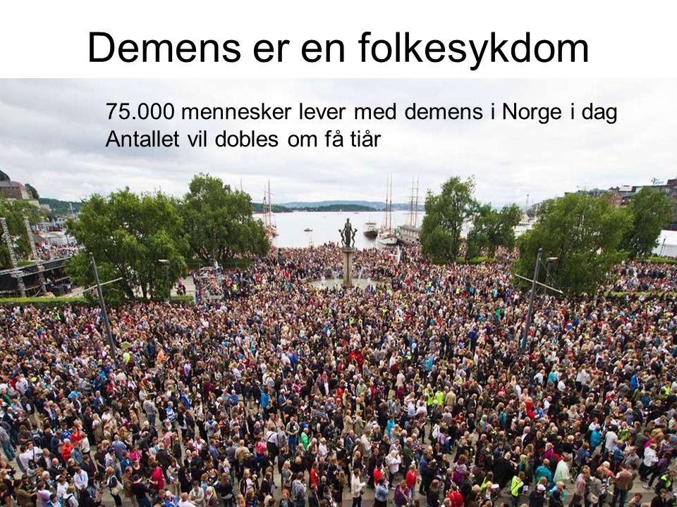 Demens er en folkesykdom 75.000 mennesker lever med demens i Norge i dag Antallet vil dobles om få tiår