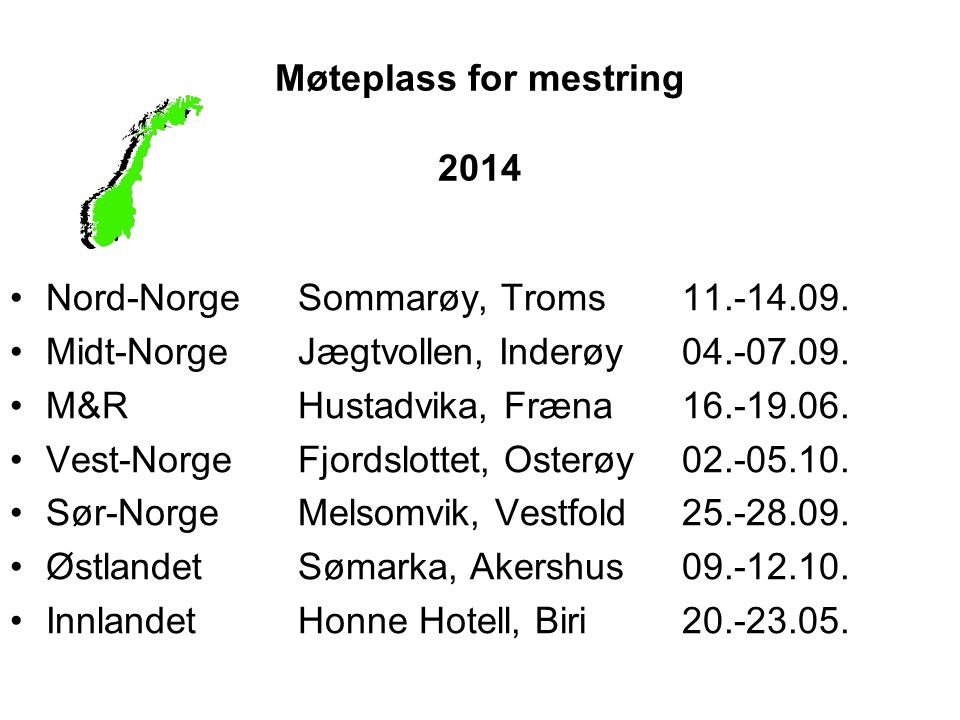 Møteplass for mestring 2014 Nord-NorgeSommarøy, Troms11.-14.09. Midt-NorgeJægtvollen, Inderøy04.-07.09. M&RHustadvika, Fræna16.-19.06. Vest-NorgeFjord