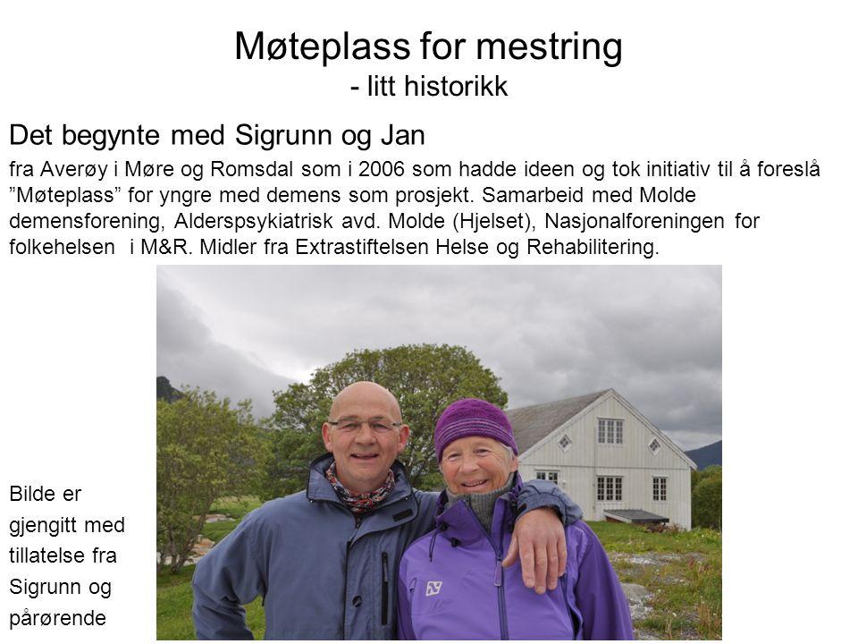 Møteplass for mestring - litt historikk Det begynte med Sigrunn og Jan fra Averøy i Møre og Romsdal som i 2006 som hadde ideen og tok initiativ til å foreslå Møteplass for yngre med demens som prosjekt.