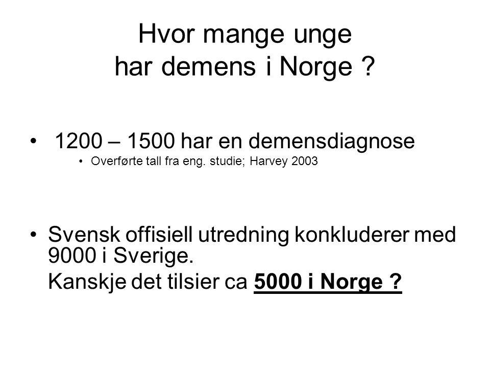 Hvor mange unge har demens i Norge ? 1200 – 1500 har en demensdiagnose Overførte tall fra eng. studie; Harvey 2003 Svensk offisiell utredning konklude