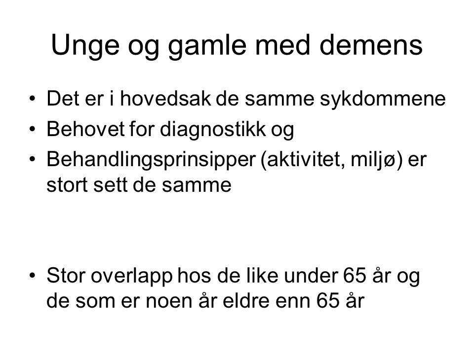 Unge og gamle med demens Det er i hovedsak de samme sykdommene Behovet for diagnostikk og Behandlingsprinsipper (aktivitet, miljø) er stort sett de sa