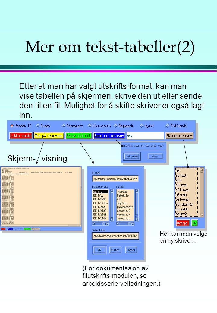"""Mer om tekst-tabeller En kan også vise, lagre eller skrive ut tekst-tabeller på dette og andre format. Dette gjøres ved å trykke """"tabell/fil"""" i hoved-"""