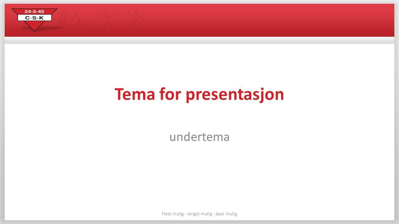 Flest mulig - lengst mulig - best mulig Tema for presentasjon undertema