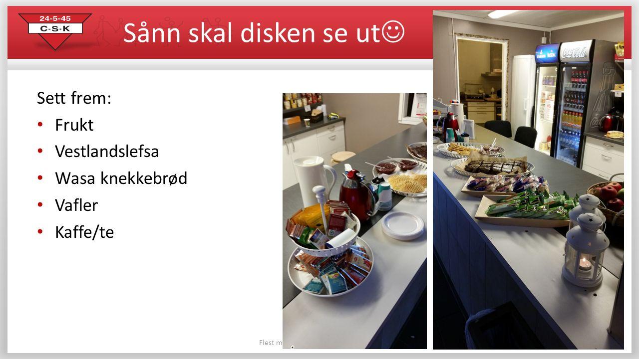 Sånn skal disken se ut Flest mulig - lengst mulig - best mulig Sett frem: Frukt Vestlandslefsa Wasa knekkebrød Vafler Kaffe/te