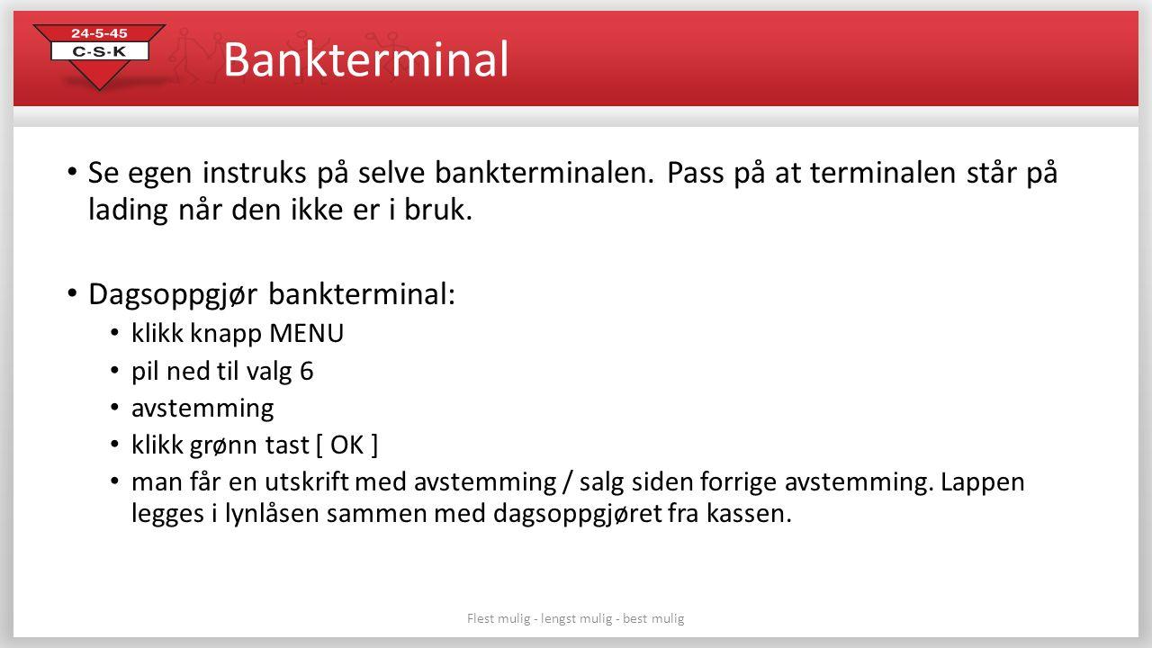 Bankterminal Se egen instruks på selve bankterminalen. Pass på at terminalen står på lading når den ikke er i bruk. Dagsoppgjør bankterminal: klikk kn