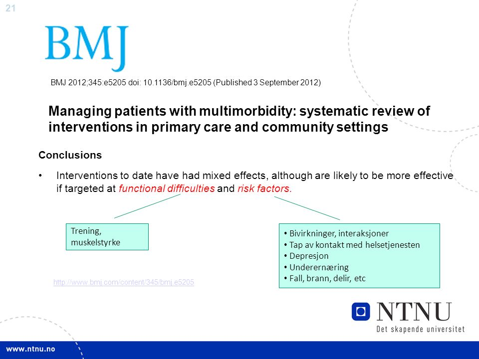 21 BMJ 2012;345:e5205 doi: 10.1136/bmj.e5205 (Published 3 September 2012) Managing patients with multimorbidity: systematic review of interventions in