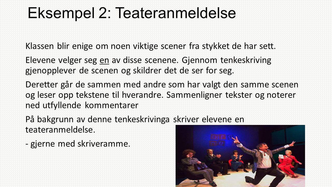 Eksempel 2: Teateranmeldelse Klassen blir enige om noen viktige scener fra stykket de har sett.