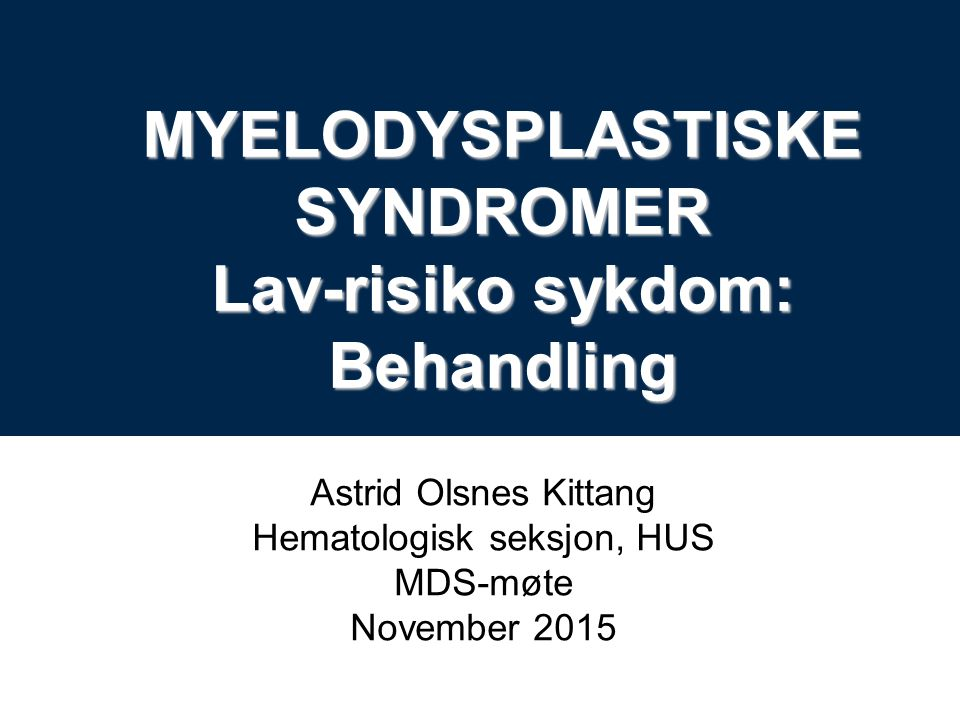 Behandling Behandling ved lav-risk MDS: Cytostatika: Lenalidomid, «Revlimid» Brukes hos pasienter med en spesiell forandring i arvematerialet til kreftcellene: Isolert 5q- Myelodysplastiske syndromer (MDS) http://parentloginpage.com/dtc/mds/LearnAboutMDS.aspx