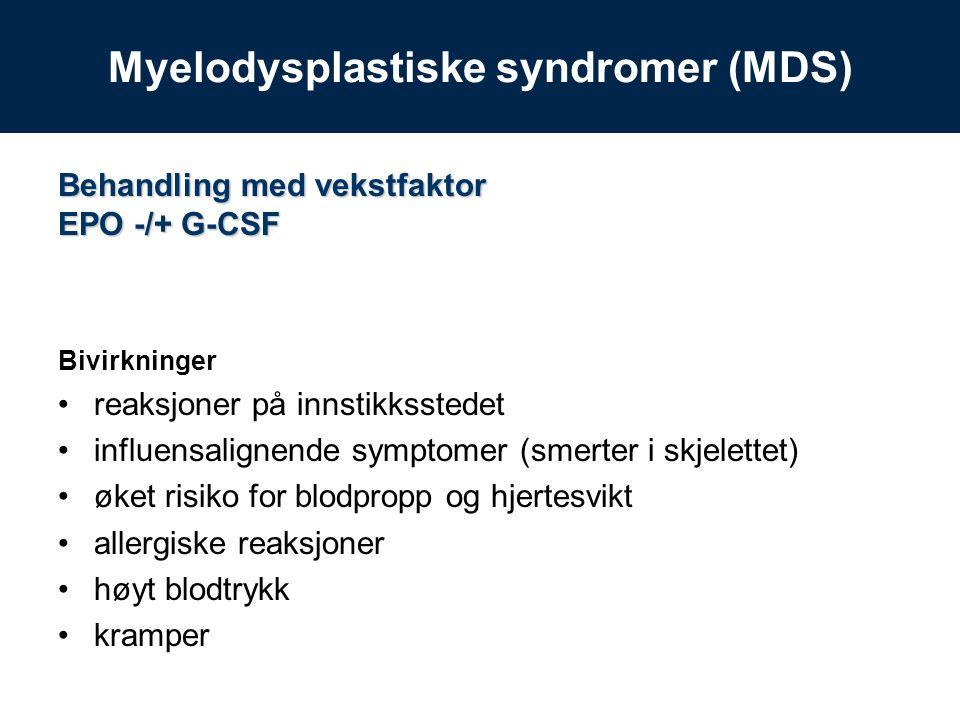 Behandling med vekstfaktor EPO -/+ G-CSF Bivirkninger reaksjoner på innstikksstedet influensalignende symptomer (smerter i skjelettet) øket risiko for blodpropp og hjertesvikt allergiske reaksjoner høyt blodtrykk kramper Myelodysplastiske syndromer (MDS)