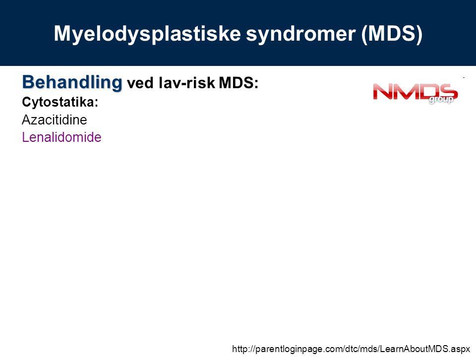 Behandling Behandling ved lav-risk MDS: Cytostatika: Azacitidine Lenalidomide Myelodysplastiske syndromer (MDS) http://parentloginpage.com/dtc/mds/LearnAboutMDS.aspx