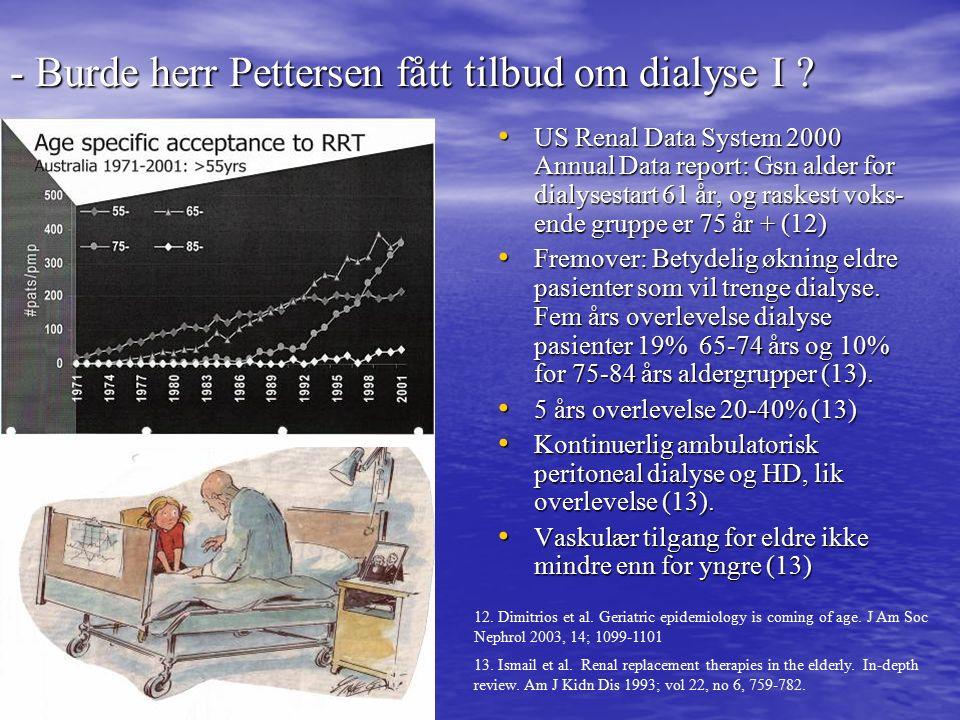 - Burde herr Pettersen fått tilbud om dialyse I .