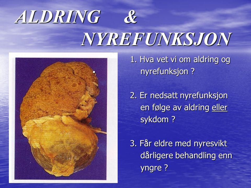 ALDRING & NYREFUNKSJON 1. Hva vet vi om aldring og nyrefunksjon .