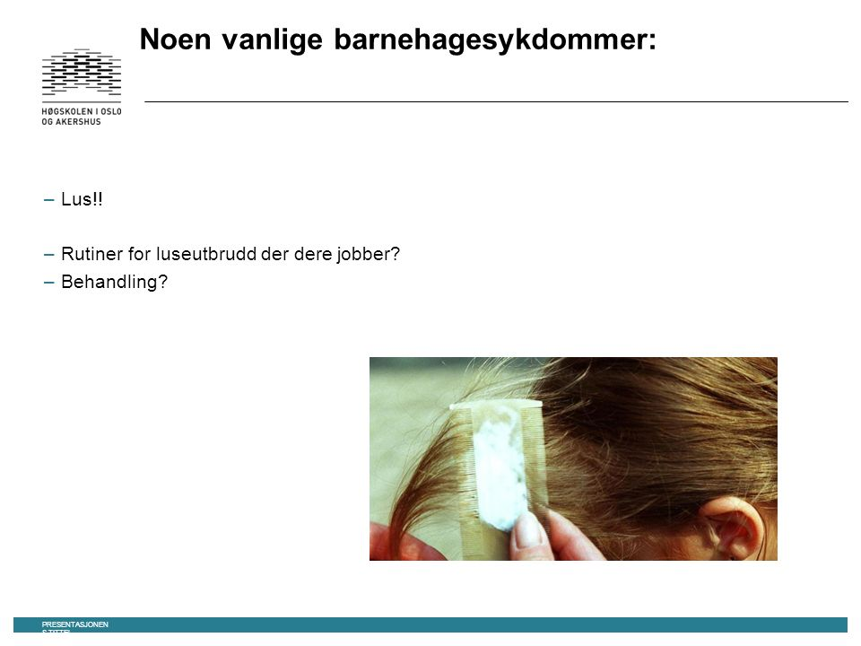 Noen vanlige barnehagesykdommer: –Lus!. –Rutiner for luseutbrudd der dere jobber.