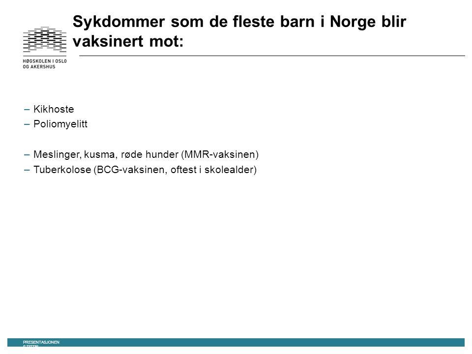 Sykdommer som de fleste barn i Norge blir vaksinert mot: –Kikhoste –Poliomyelitt –Meslinger, kusma, røde hunder (MMR-vaksinen) –Tuberkolose (BCG-vaksinen, oftest i skolealder) PRESENTASJONEN S TITTEL 19.09.2016