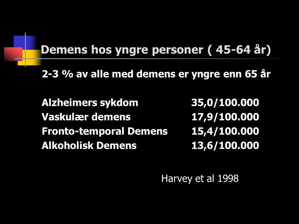 Demens hos yngre personer ( 45-64 år) 2-3 % av alle med demens er yngre enn 65 år Alzheimers sykdom35,0/100.000 Vaskulær demens17,9/100.000 Fronto-temporal Demens15,4/100.000 Alkoholisk Demens13,6/100.000 Harvey et al 1998